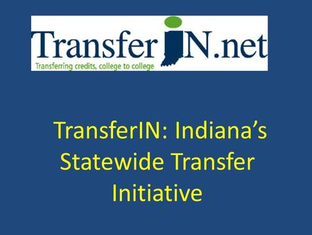 TransferIN: Indiana's Statewide Transfer Initiative.