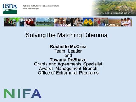 Solving the Matching Dilemma Rochelle McCrea Team Leader and Towana DeShazo Grants and Agreements Specialist Awards Management Branch Office of Extramural.