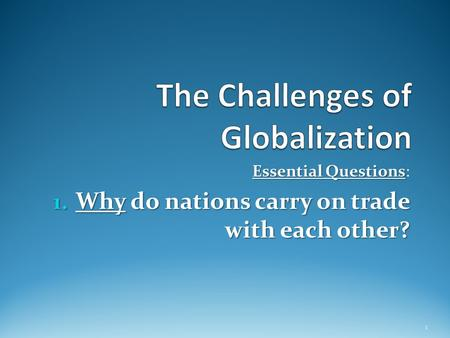 Essential Questions Essential Questions: 1. Why do nations carry on trade with each other? 1.