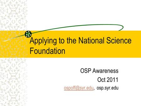 Applying to the National Science Foundation OSP Awareness Oct 2011 osp.syr.edu.