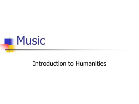 Music Introduction to Humanities. Music chapter 9 Music is one of the most powerful of the arts partly because sounds – more than any other sensory stimulus.