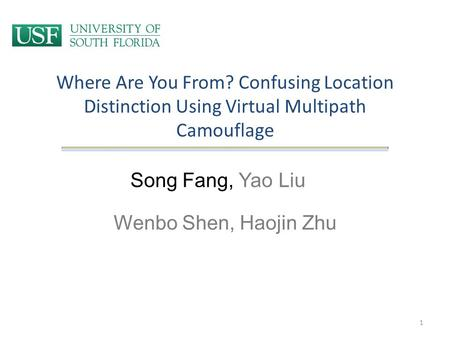 Where Are You From? Confusing Location Distinction Using Virtual Multipath Camouflage Song Fang, Yao Liu Wenbo Shen, Haojin Zhu 1.