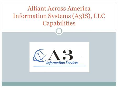 Alliant Across America Information Systems (A3IS), LLC Capabilities.