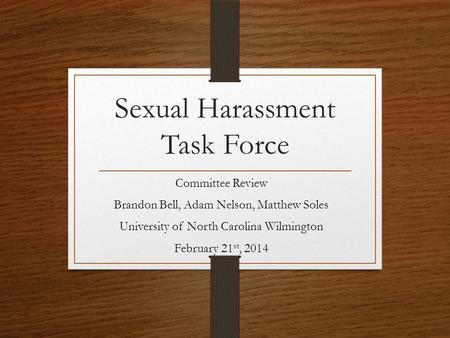 Sexual Harassment Task Force Committee Review Brandon Bell, Adam Nelson, Matthew Soles University of North Carolina Wilmington February 21 st, 2014.