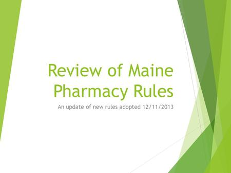 Review of Maine Pharmacy Rules An update of new rules adopted 12/11/2013.