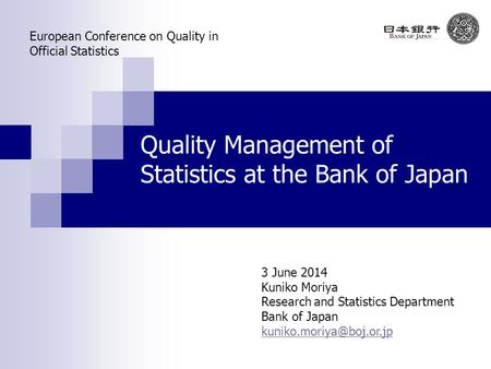 Quality Management of Statistics at the Bank of Japan 3 June 2014 Kuniko Moriya Research and Statistics Department Bank of Japan