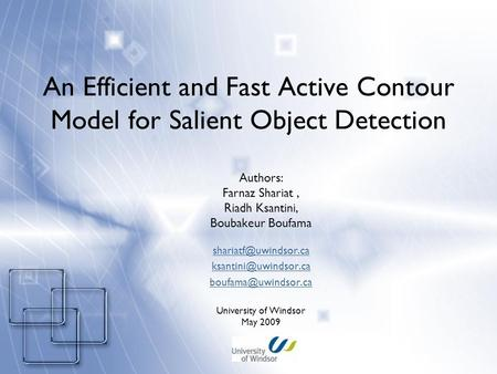 An Efficient and Fast Active Contour Model for Salient Object Detection Authors: Farnaz Shariat, Riadh Ksantini, Boubakeur Boufama