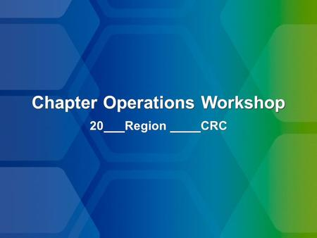 Chapter Operations Workshop 20 Region CRC. Leadership Attributes Commitment CuriosityOpen Minded Positive Attitude Vision EnthusiasmEmpower Acknowledge.