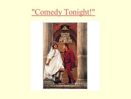 "Comedy Tonight!. The Roman World of Plautus Plautus: first writer of musical comedy "" A Funny Thing Happened on the Way to the Forum "" opened in 1962."