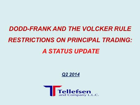 Q2 2014 DODD-FRANK AND THE VOLCKER RULE RESTRICTIONS ON PRINCIPAL TRADING: A STATUS UPDATE.
