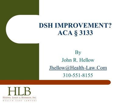 By John R. Hellow 310-551-8155 DSH IMPROVEMENT? ACA § 3133.