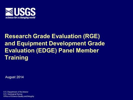 Research Grade Evaluation (RGE) and Equipment Development Grade Evaluation (EDGE) Panel Member Training August 2014.
