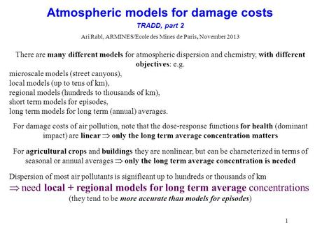 1 Atmospheric models for damage costs TRADD, part 2 Ari Rabl, ARMINES/Ecole des Mines de Paris, November 2013 There are many different models for atmospheric.