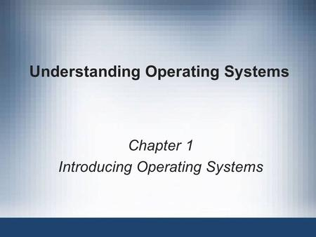 Understanding Operating Systems Chapter 1 Introducing Operating Systems.