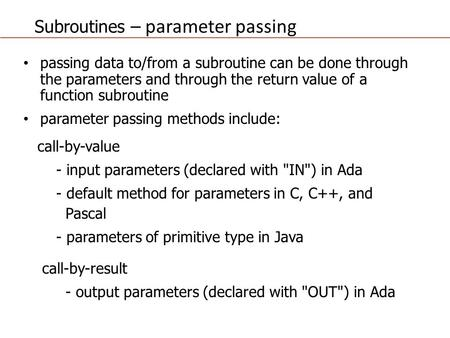 Subroutines – parameter passing passing data to/from a subroutine can be done through the parameters and through the return value of a function subroutine.