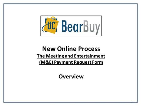 New Online Process The Meeting and Entertainment (M&E) Payment Request Form Overview 1.