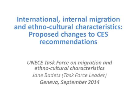 International, internal migration and ethno-cultural characteristics: Proposed changes to CES recommendations UNECE Task Force on migration and ethno-cultural.