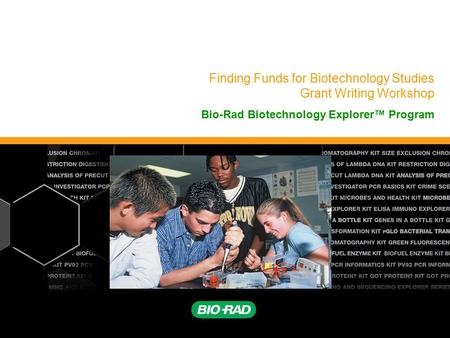 Finding Funds for Biotechnology Studies Grant Writing Workshop Bio-Rad Biotechnology Explorer™ Program.