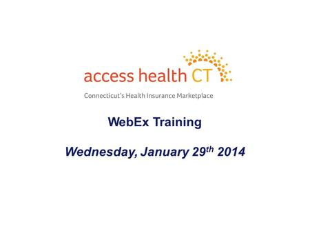 WebEx Training Wednesday, January 29 th 2014 1. - 2 - Agenda Open Enrollment for Employee Sponsored Insurance Certification Number for Assisters Eligibility.