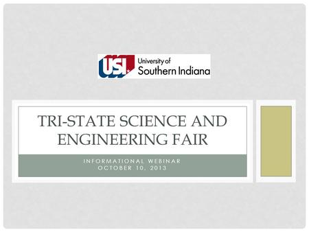 INFORMATIONAL WEBINAR OCTOBER 10, 2013 TRI-STATE SCIENCE AND ENGINEERING FAIR.