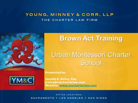 Brown Act Training Urban Montessori Charter School Presented by: Janelle A. Ruley, Esq. Website: