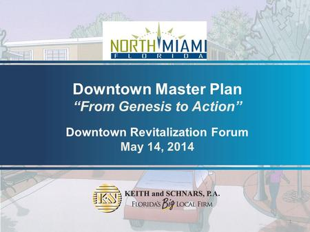 "Downtown Master Plan ""From Genesis to Action"" Downtown Revitalization Forum May 14, 2014 1."