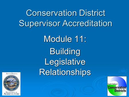 Conservation District Supervisor Accreditation Module 11: Building Legislative Relationships.
