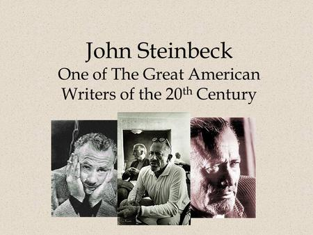 John Steinbeck One of The Great American Writers of the 20 th Century.