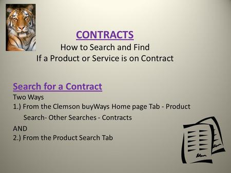 CONTRACTS How to Search and Find If a Product or Service is on Contract Search for a Contract Two Ways 1.) From the Clemson buyWays Home page Tab - Product.