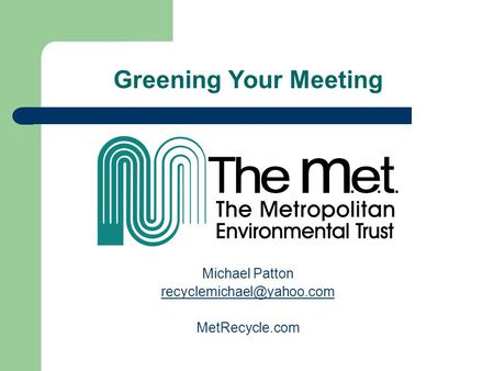 Greening Your Meeting Michael Patton MetRecycle.com.