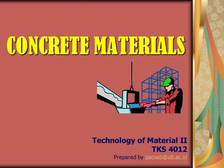CONCRETE MATERIALS Technology of Material II TKS 4012 Prepared by