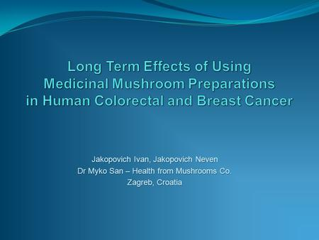 Jakopovich Ivan, Jakopovich Neven Dr Myko San – Health from Mushrooms Co. Zagreb, Croatia.