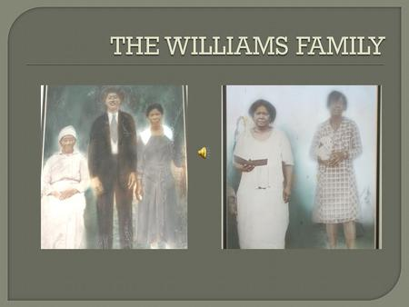  The oldest traceable ancestor of the Williams Family  Born 1820 in South Carolina  Lifelong occupation as a Blacksmith  1 st wife—Hannah Williams,