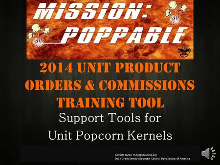 2014 Unit product orders & Commissions Training Tool Support Tools for Unit Popcorn Kernels Contact 2014 Great Smoky Mountain.