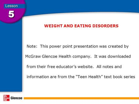 WEIGHT AND EATING DISORDERS Note: This power point presentation was created by McGraw Glencoe Health company. It was downloaded from their free educator's.