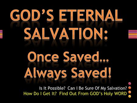 Is It Possible? Can I Be Sure Of My Salvation? How Do I Get It? Find Out From GOD's Holy WORD.