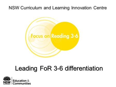 Phase 1 Module 3 Leading FoR 3-6 in your school NSW Curriculum and Learning Innovation Centre Leading FoR 3-6 differentiation.