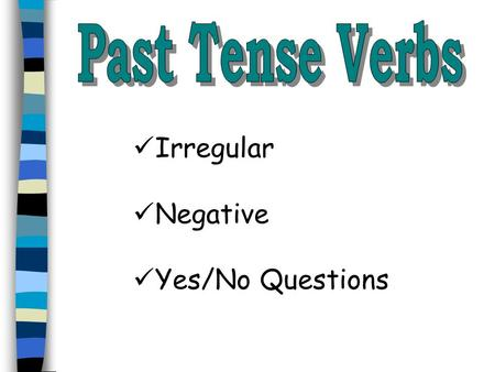 Irregular Negative Yes/No Questions. Irregular verbs are difficult. You just have to memorize them. Practice writing and saying them. Here are some examples.