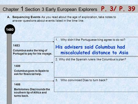 Chapter 1 Section 3 Early European Explorers P. 3/ P. 39 A.Sequencing Events As you read about the age of exploration, take notes to answer questions about.