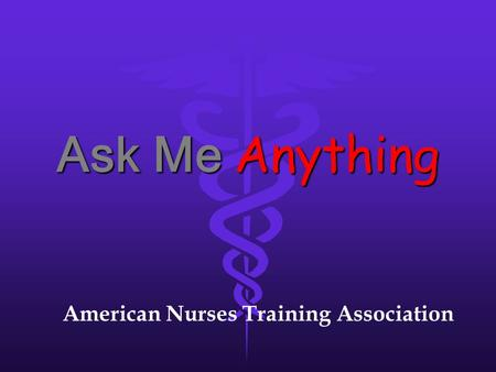 Ask Me Anything American Nurses Training Association.