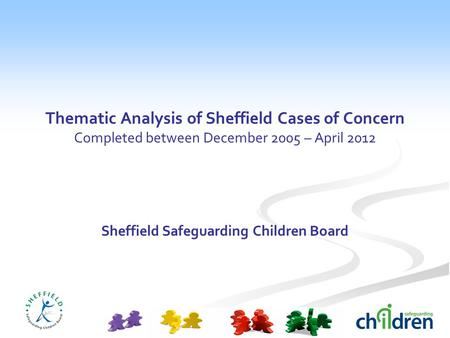Thematic Analysis of Sheffield Cases of Concern Completed between December 2005 – April 2012 Sheffield Safeguarding Children Board.