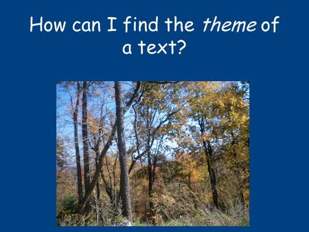 How can I find the theme of a text?. What is theme? Theme is the underlying message of a story or poem. Theme is a big idea, something that you can learn.