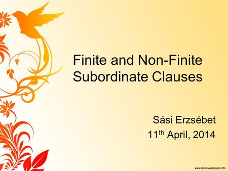 Finite and Non-Finite Subordinate Clauses Sási Erzsébet 11 th April, 2014.