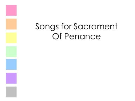 Songs for Sacrament Of Penance. My Shepherd is the Lord My Shepherd is the Lord. He tends all my needs. By quiet streams he plants a Dream of peace and.