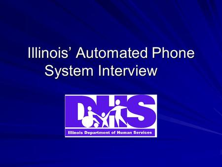 Illinois' Automated Phone System Interview. Waiver FNS granted a waiver of the face-to-face interview requirement and authorized us to use the Phone System.