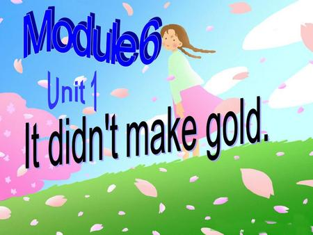 Module 6 Unit 1 It didn't make gold..