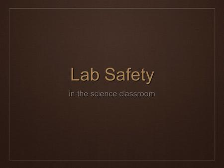 Lab Safety in the science classroom. Lab Safety Video ❖
