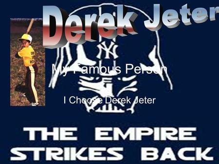 My Famous Person I Choose Derek Jeter Derek Jeter facts  Derek was born on June 26 1974 in Pequannock New Jersey.  He grow up in Kalamazoo Michigan.