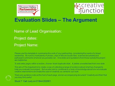 Name of Lead Organisation: Project dates: Project Name: Evaluation Slides – The Argument Please use this template to summarise the work of your partnership,