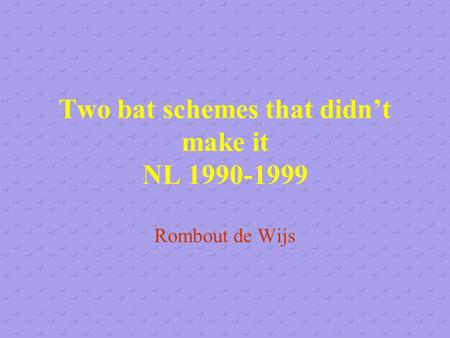 Two bat schemes that didn't make it NL 1990-1999 Rombout de Wijs.